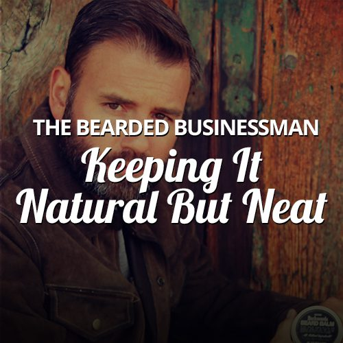 The Bearded Businessman: Keeping It Natural But Neat